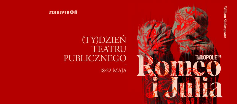 SzekspirOn – Romeo i Julia. (Ty)Dzień Teatru Publicznego