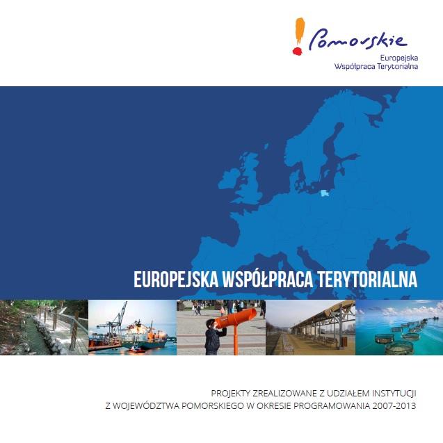 Europejska Współpraca Terytorialna. Projekty zrealizowane z udziałem instytucji z województwa pomorskiego w okresie programowania 2007-2013