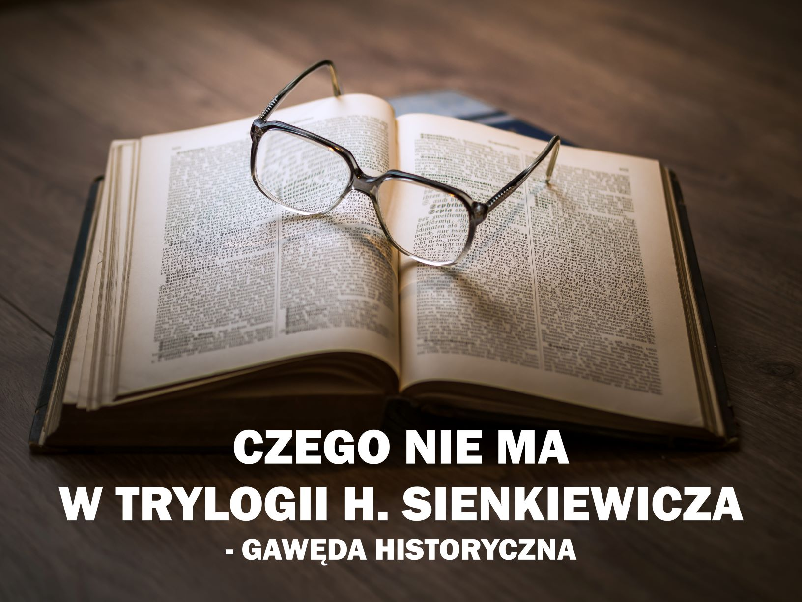 Czego nie ma w Trylogii H. Sienkiewicza - Gawęda Historyczna