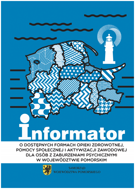 Informator o dostępnych formach opieki zdrowotnej, pomocy społecznej i aktywizacji zawodowej dla osób z zaburzeniami psychicznymi w województwie pomorskim