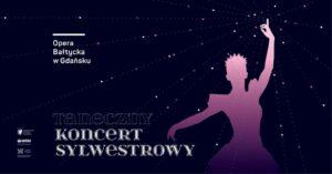 Taneczny Koncert Sylwestrowy, plakat. Fot. mat. prasowe Opery Bałtyckiej